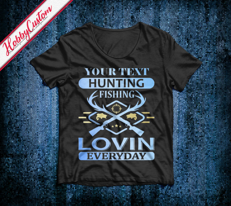 Hunting fishing lovin everyday customize t-shirt